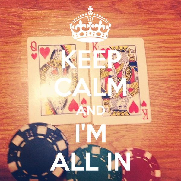 KEEP CALM AND I'M ALL IN