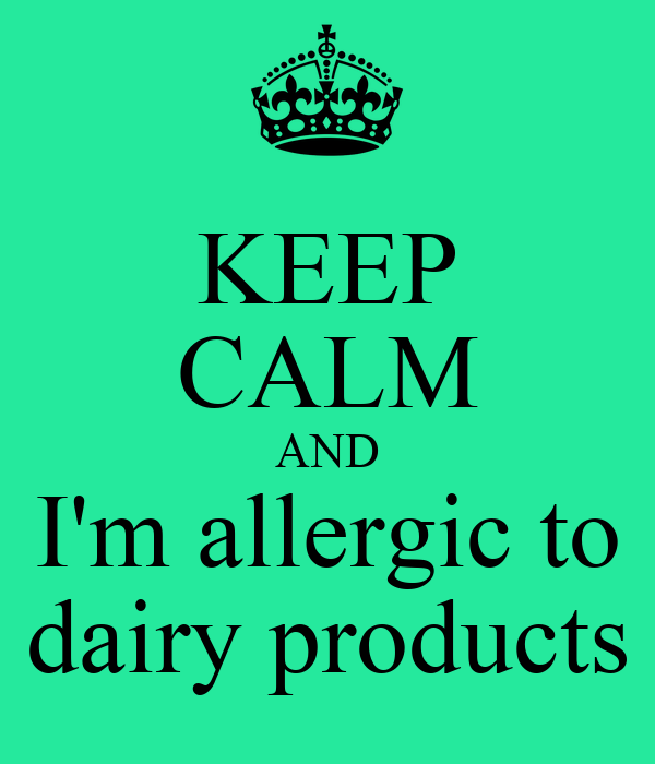 KEEP CALM AND I'm allergic to dairy products