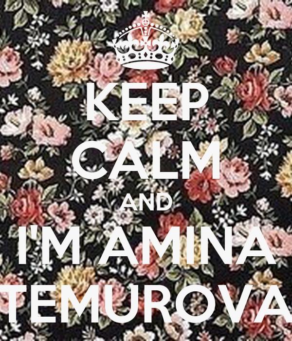 KEEP CALM AND I'M AMINA TEMUROVA