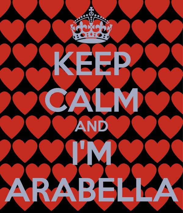 KEEP CALM AND I'M ARABELLA