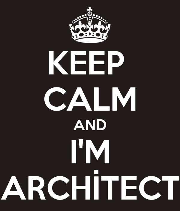 KEEP  CALM AND I'M ARCHİTECT