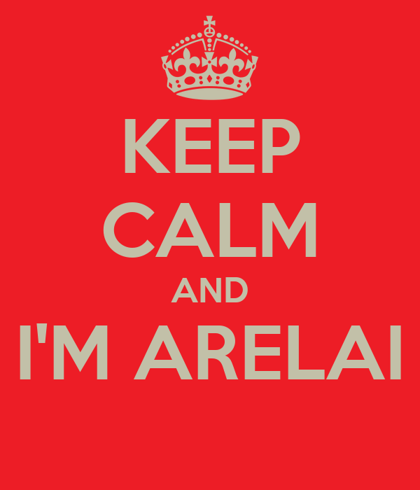 KEEP CALM AND I'M ARELAI