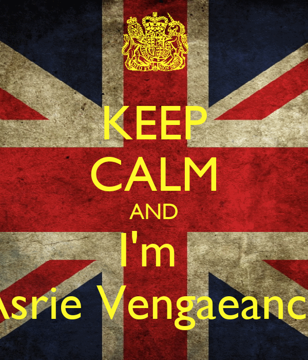 KEEP CALM AND I'm  Asrie Vengaeance