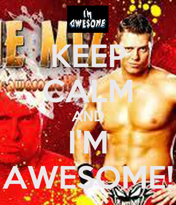 KEEP CALM AND I'M AWESOME!