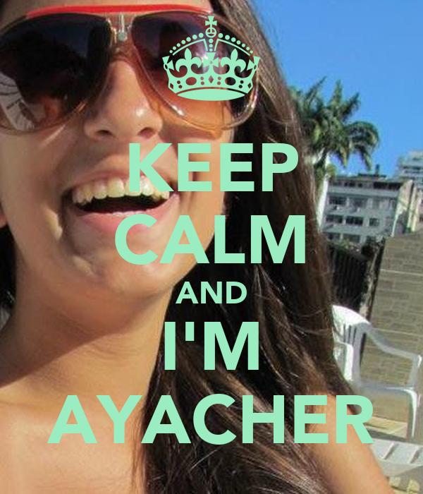 KEEP CALM AND I'M AYACHER