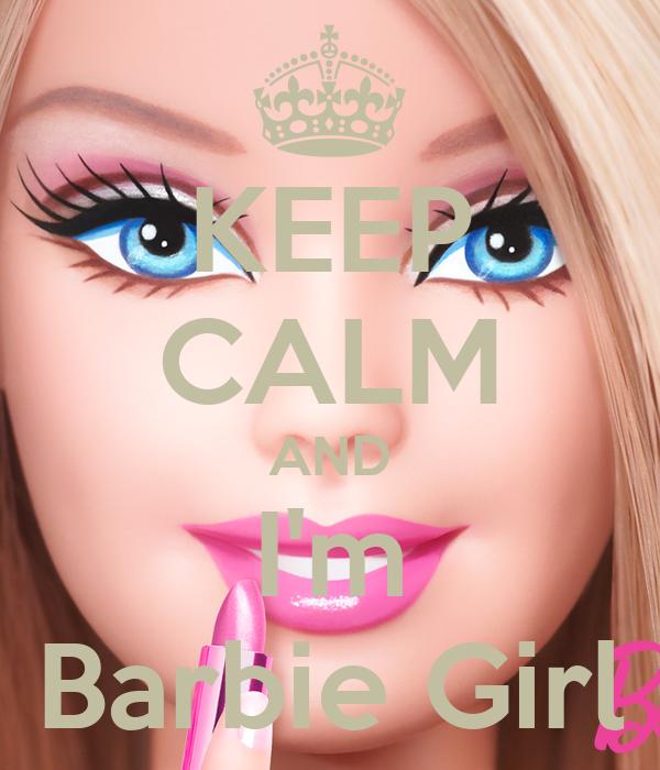 KEEP CALM AND I'm Barbie Girl