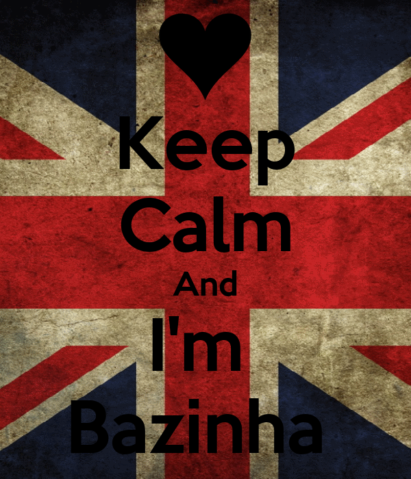 Keep Calm And I'm  Bazinha