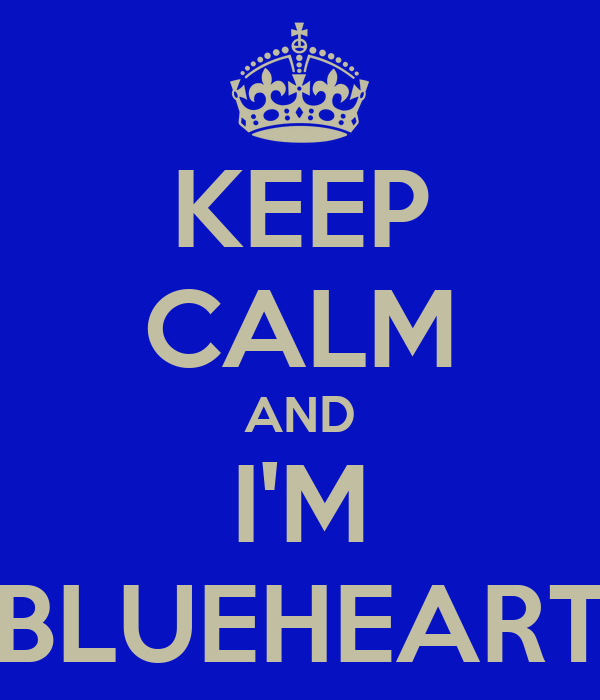 KEEP CALM AND I'M BLUEHEART