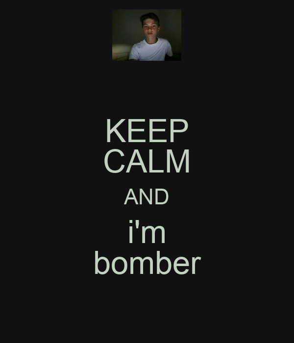 KEEP CALM AND i'm bomber