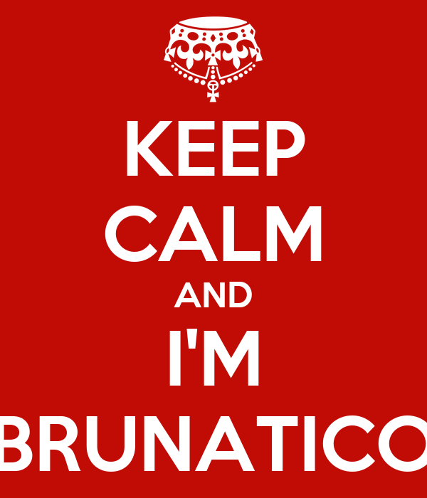 KEEP CALM AND I'M BRUNATICO