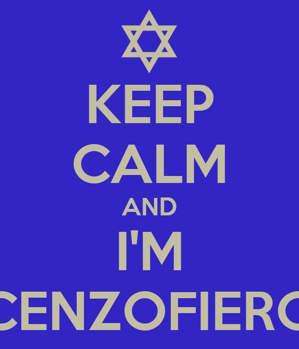 KEEP CALM AND I'M CENZOFIERO