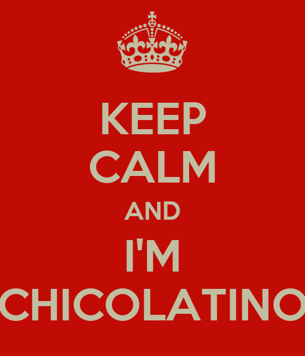 KEEP CALM AND I'M CHICOLATINO