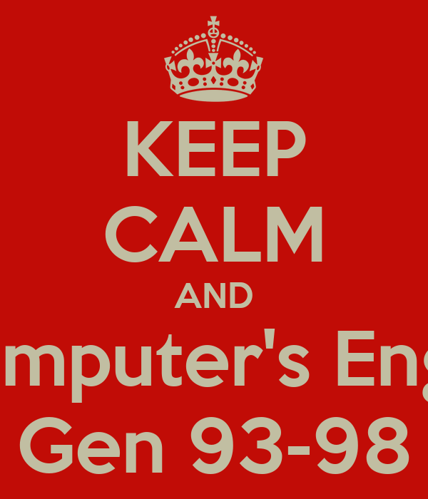 KEEP CALM AND I'm Computer's Engineer Gen 93-98