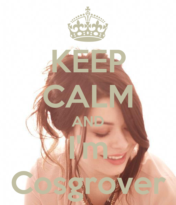 KEEP CALM AND I'm Cosgrover