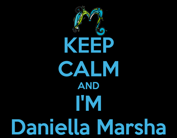 KEEP CALM AND I'M Daniella Marsha