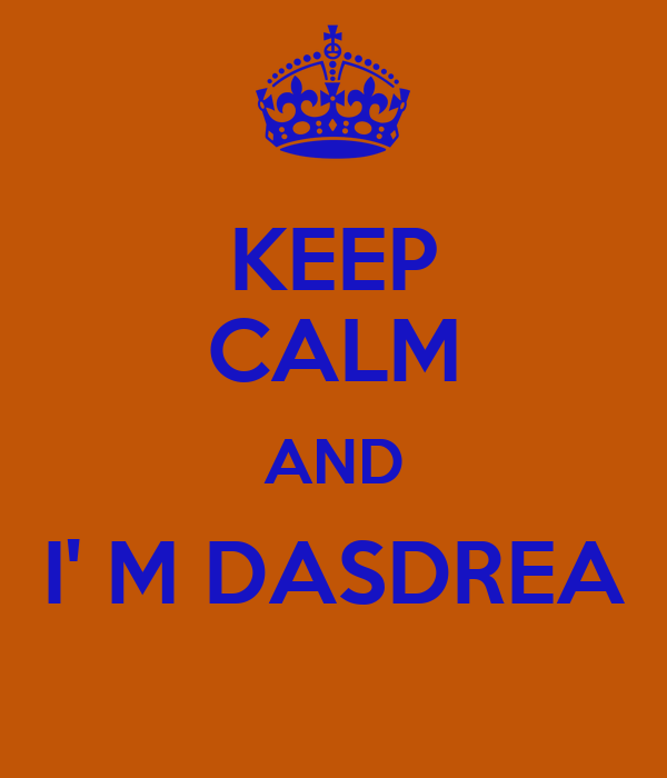 KEEP CALM AND I' M DASDREA