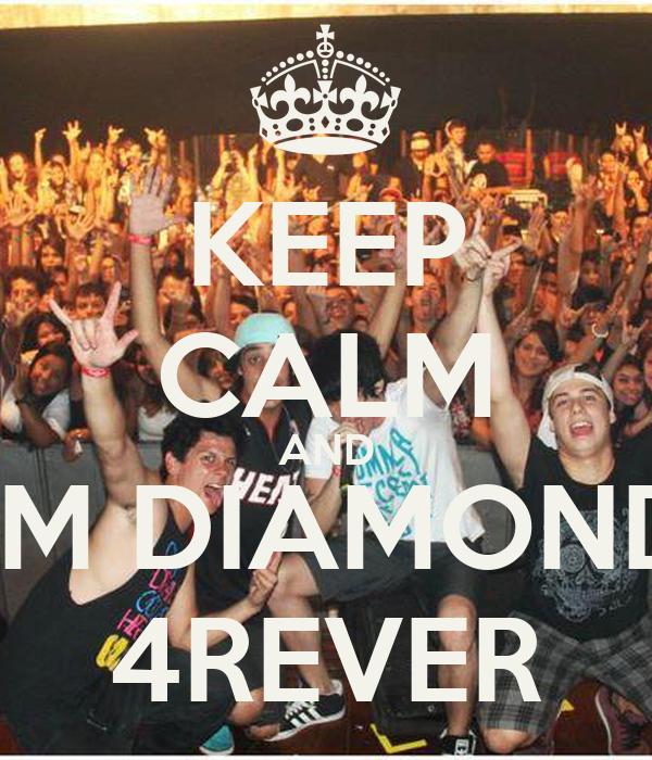KEEP CALM AND I'M DIAMOND 4REVER