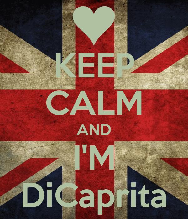 KEEP CALM AND I'M DiCaprita