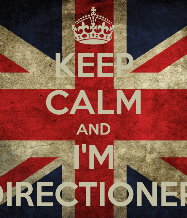 KEEP CALM AND I'M DIRECTIONER!