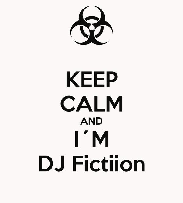 KEEP CALM AND I´M DJ Fictiion