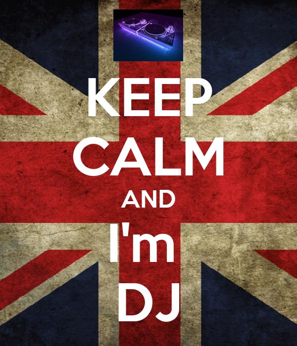 KEEP CALM AND I'm  DJ