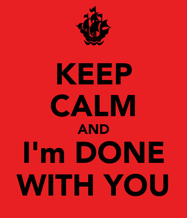 KEEP CALM AND I'm DONE WITH YOU