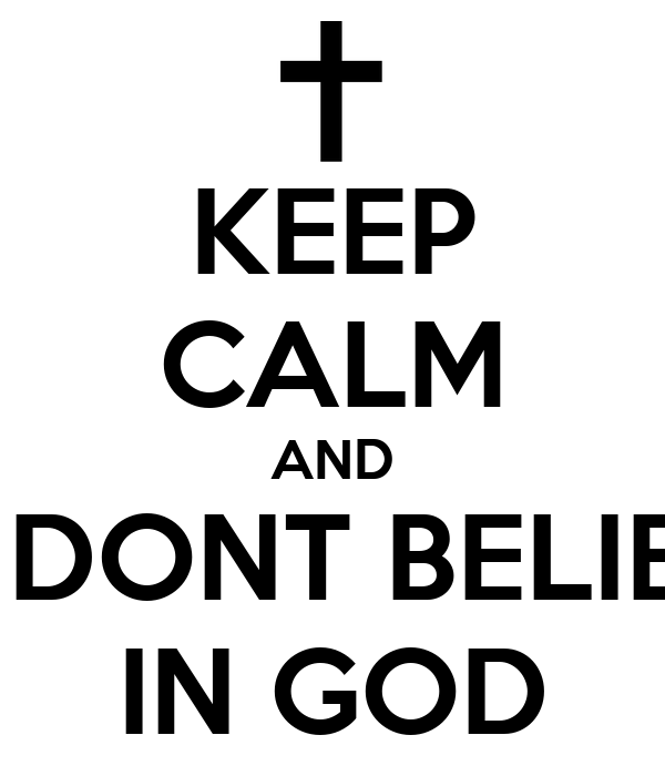 KEEP CALM AND I'M DONT BELIEVE IN GOD