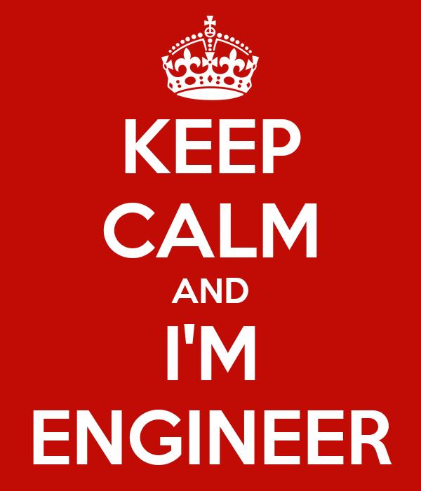 KEEP CALM AND I'M ENGINEER
