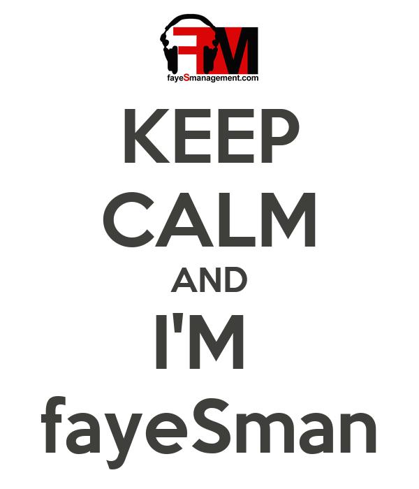 KEEP CALM AND I'M  fayeSman