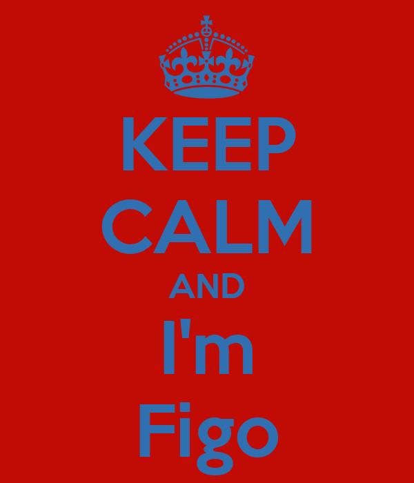 KEEP CALM AND I'm Figo