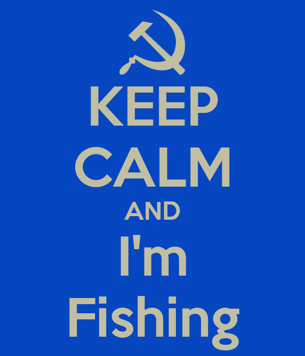 KEEP CALM AND I'm Fishing