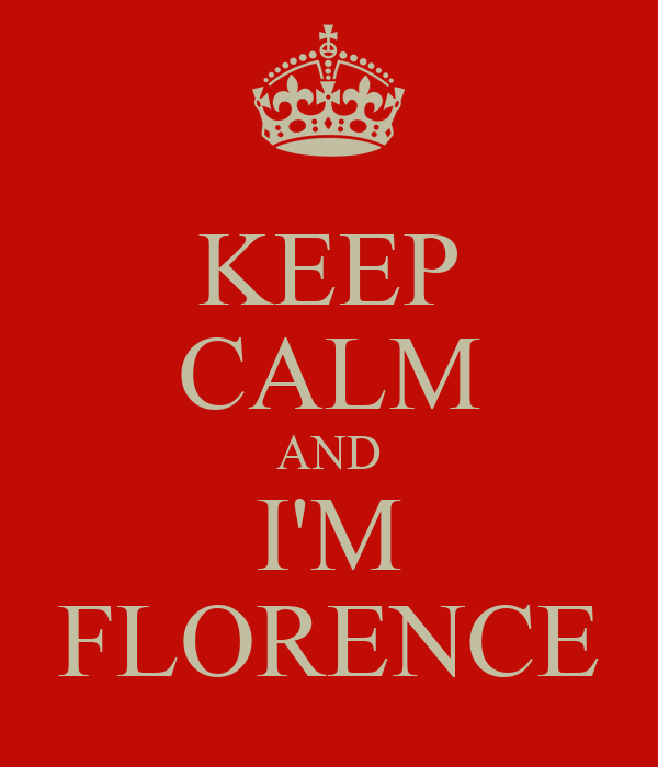 KEEP CALM AND I'M FLORENCE
