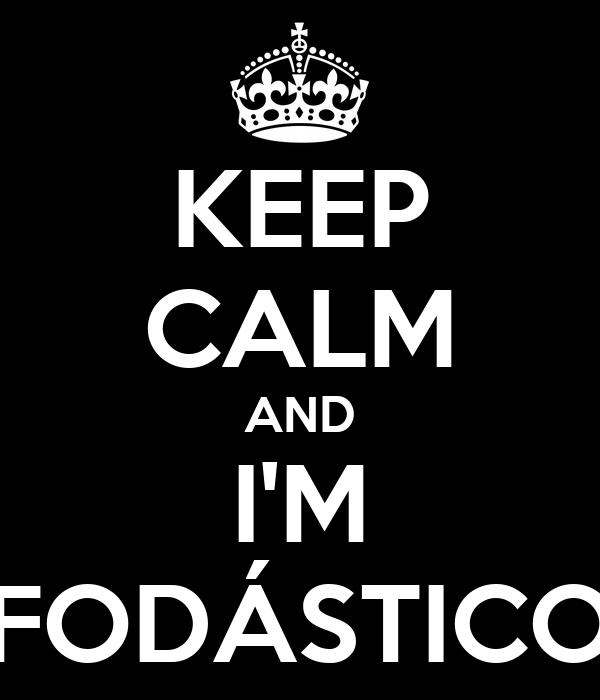 KEEP CALM AND I'M FODÁSTICO