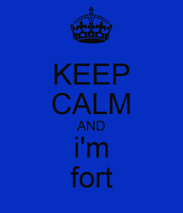 KEEP CALM AND i'm fort