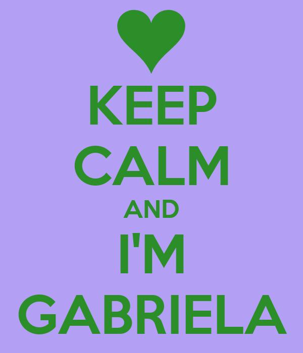 KEEP CALM AND I'M GABRIELA
