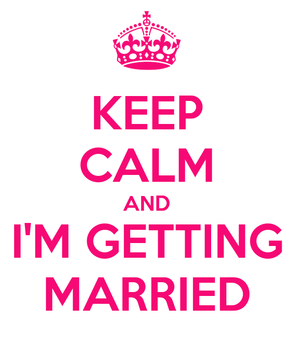 KEEP CALM AND I'M GETTING MARRIED