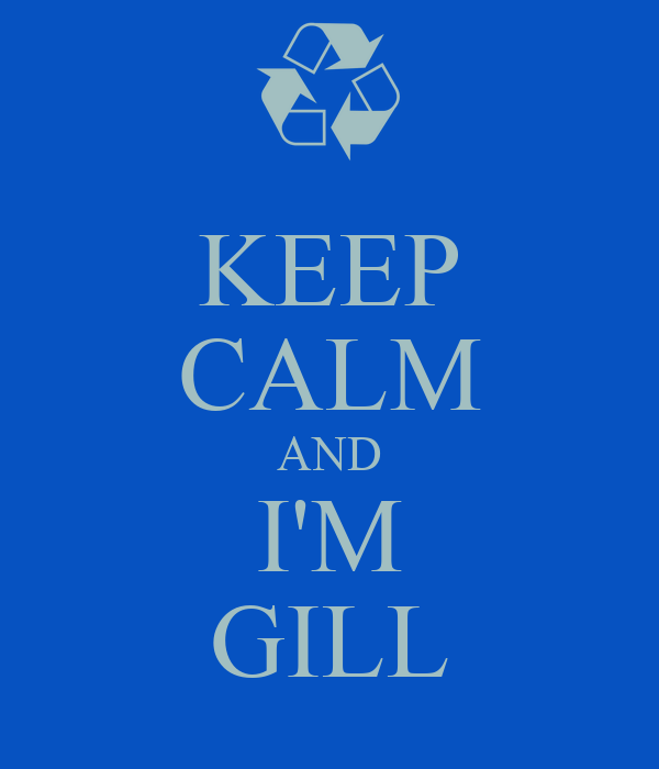 KEEP CALM AND I'M GILL