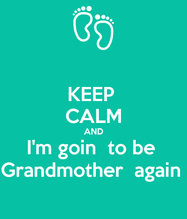 KEEP  CALM AND I'm goin  to be  Grandmother  again