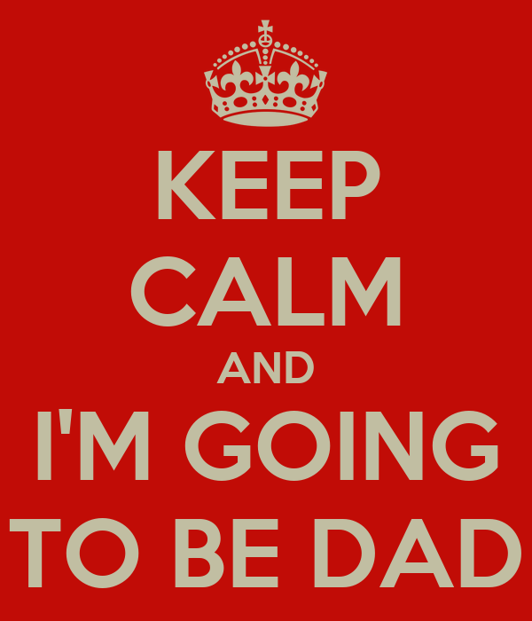 KEEP CALM AND I'M GOING TO BE DAD