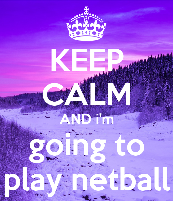 KEEP CALM AND i'm going to play netball