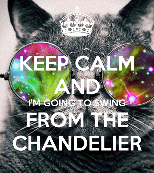 Keep calm and im going to swing from the chandelier poster keep calm and im going to swing from the chandelier aloadofball Images
