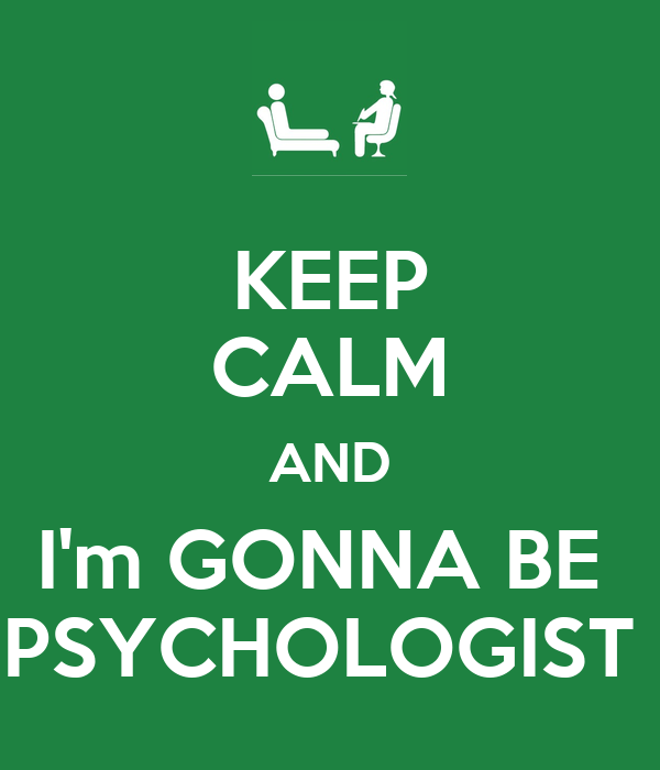 KEEP CALM AND I'm GONNA BE  PSYCHOLOGIST