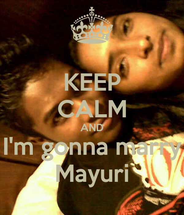 KEEP CALM AND I'm gonna marry Mayuri