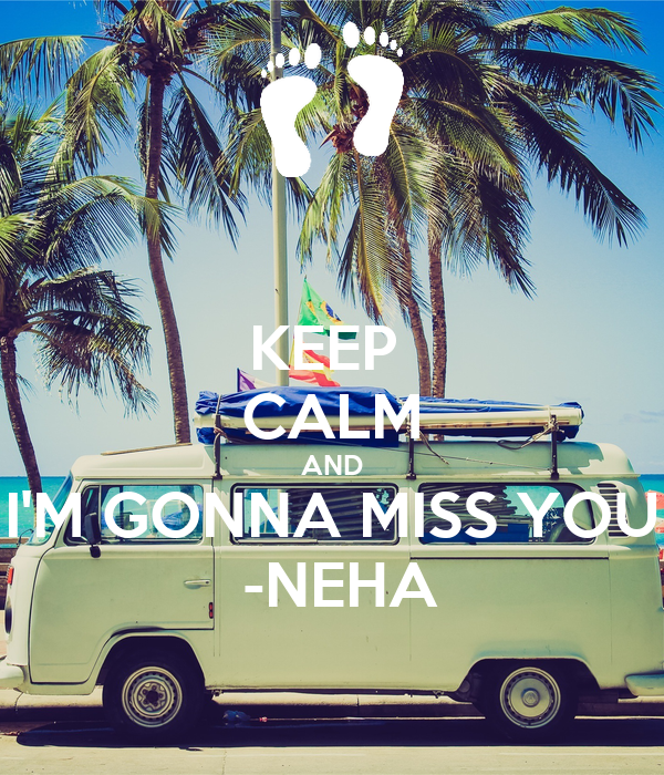 KEEP  CALM AND I'M GONNA MISS YOU  -NEHA