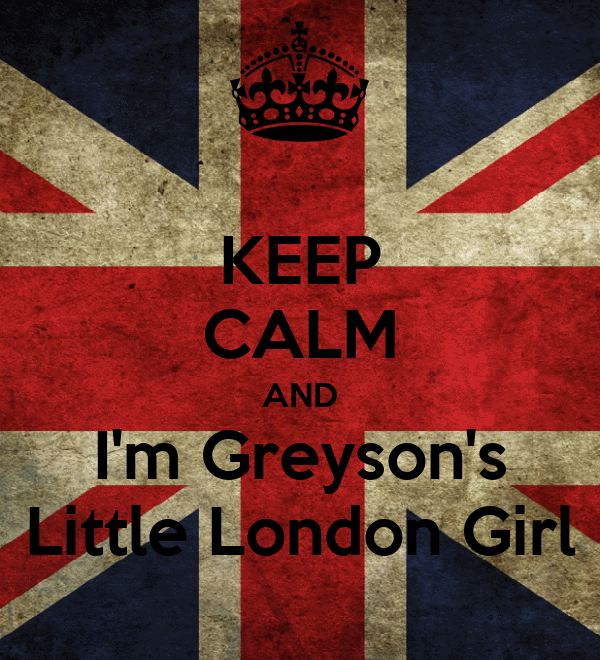 KEEP CALM AND I'm Greyson's Little London Girl