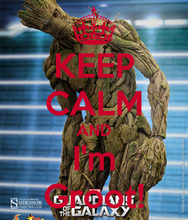 KEEP CALM AND I'm Groot!