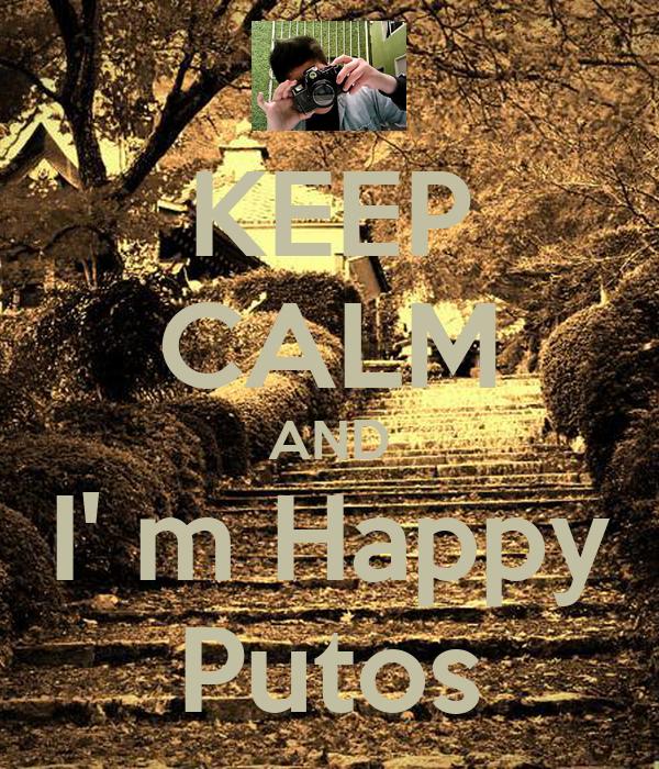 KEEP CALM AND I' m Happy Putos