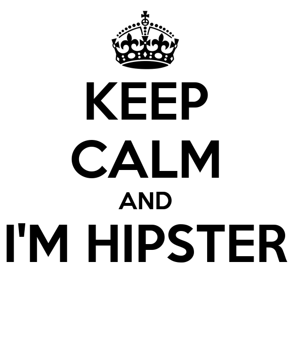 KEEP CALM AND I'M HIPSTER
