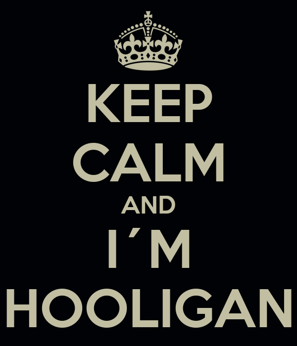 KEEP CALM AND I´M HOOLIGAN