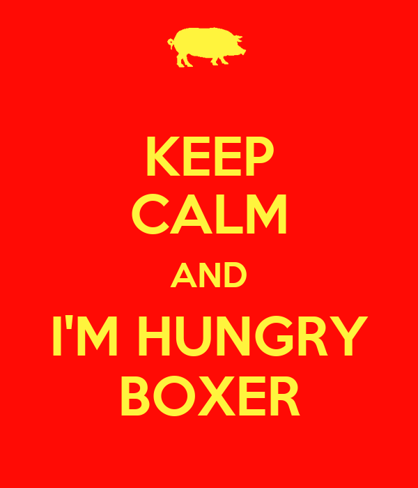 KEEP CALM AND I'M HUNGRY BOXER